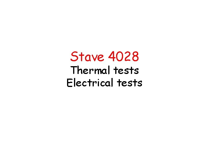 Stave 4028 Thermal tests Electrical tests