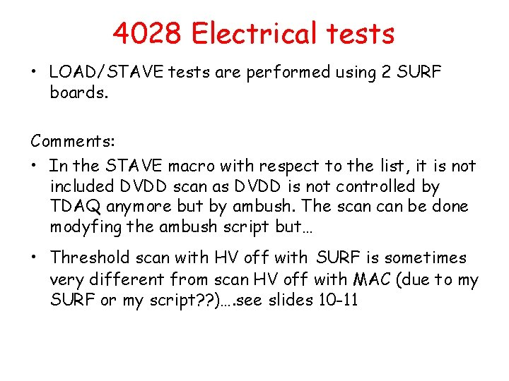 4028 Electrical tests • LOAD/STAVE tests are performed using 2 SURF boards. Comments: •