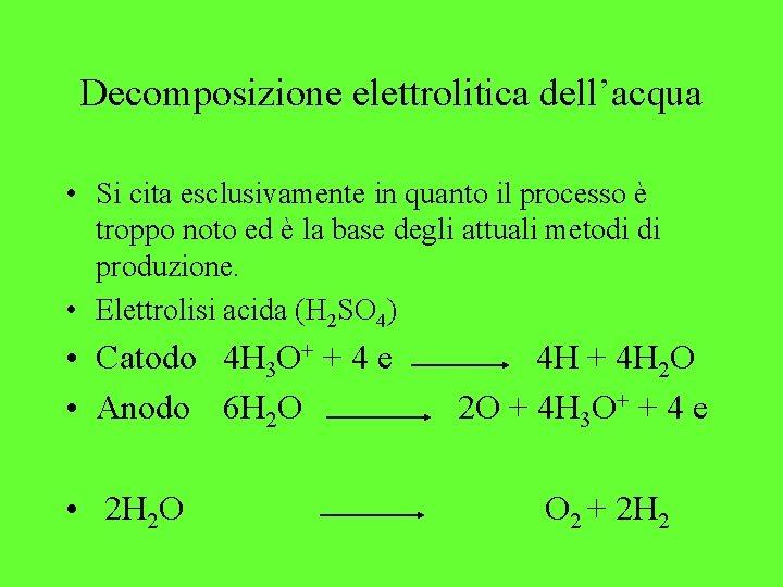 Decomposizione elettrolitica dell'acqua • Si cita esclusivamente in quanto il processo è troppo noto