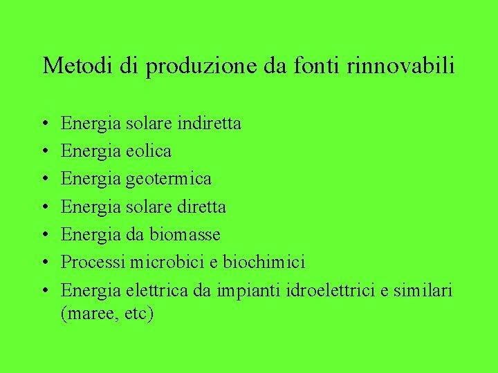 Metodi di produzione da fonti rinnovabili • • Energia solare indiretta Energia eolica Energia