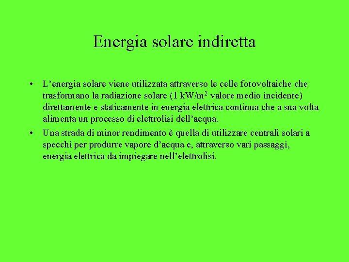 Energia solare indiretta • L'energia solare viene utilizzata attraverso le celle fotovoltaiche trasformano la