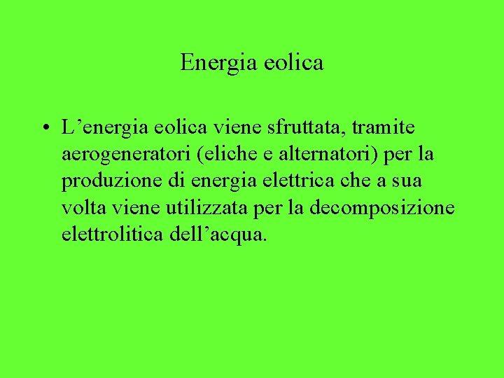 Energia eolica • L'energia eolica viene sfruttata, tramite aerogeneratori (eliche e alternatori) per la
