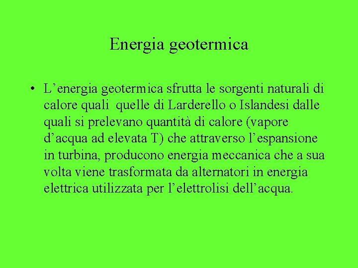 Energia geotermica • L'energia geotermica sfrutta le sorgenti naturali di calore quali quelle di