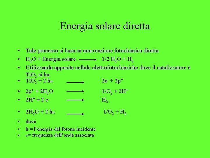 Energia solare diretta • Tale processo si basa su una reazione fotochimica diretta •