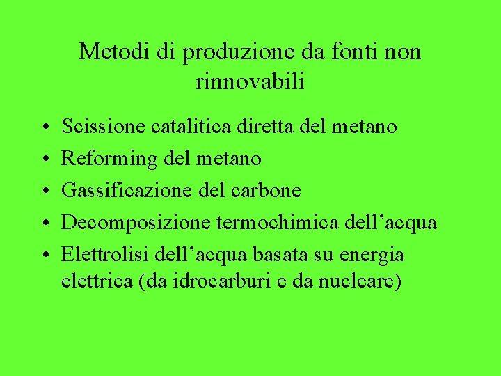 Metodi di produzione da fonti non rinnovabili • • • Scissione catalitica diretta del