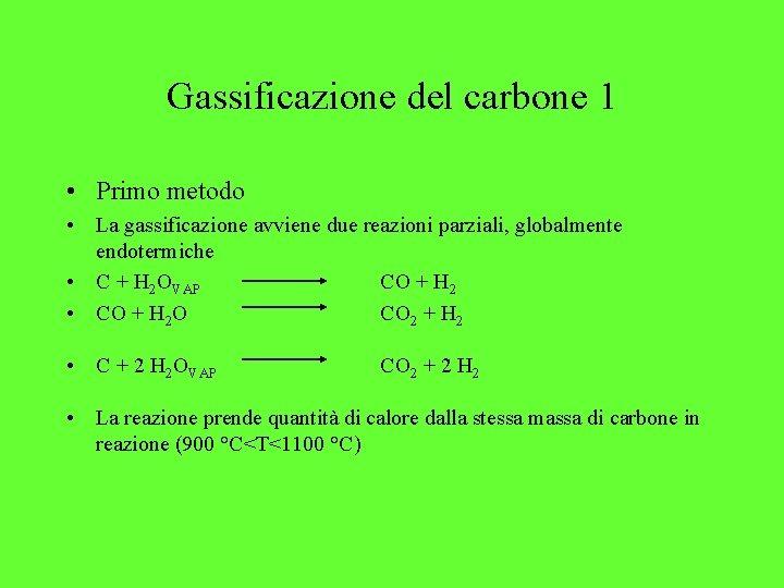Gassificazione del carbone 1 • Primo metodo • La gassificazione avviene due reazioni parziali,