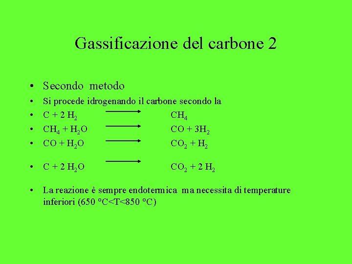 Gassificazione del carbone 2 • Secondo metodo • • Si procede idrogenando il carbone