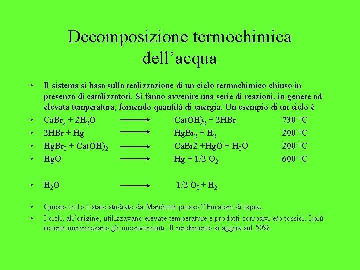 Decomposizione termochimica dell'acqua • • • Il sistema si basa sulla realizzazione di un