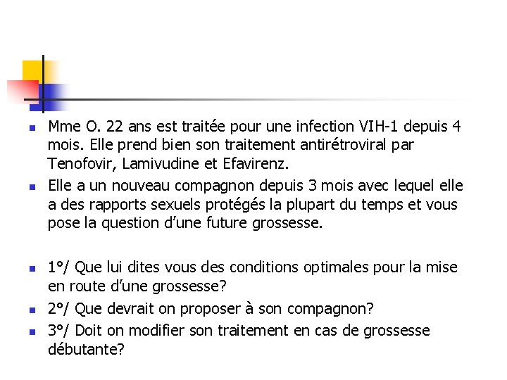 n n n Mme O. 22 ans est traitée pour une infection VIH-1 depuis