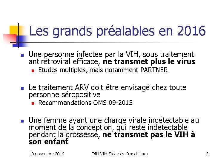 Les grands préalables en 2016 n Une personne infectée par la VIH, sous traitement