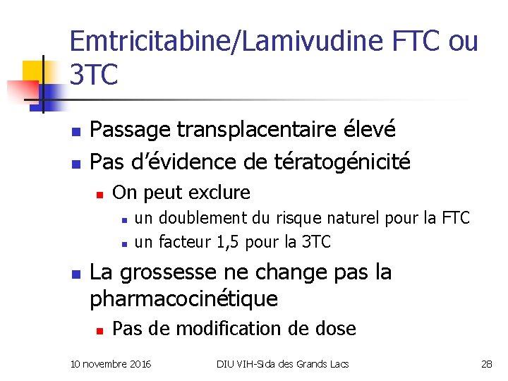 Emtricitabine/Lamivudine FTC ou 3 TC n n Passage transplacentaire élevé Pas d'évidence de tératogénicité