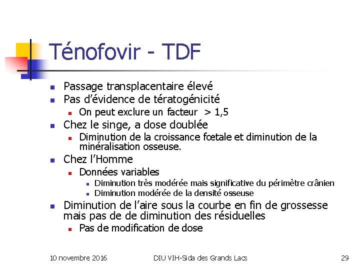 Ténofovir - TDF n n Passage transplacentaire élevé Pas d'évidence de tératogénicité n n