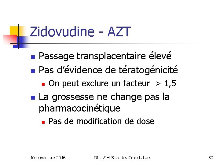 Zidovudine - AZT n n Passage transplacentaire élevé Pas d'évidence de tératogénicité n n