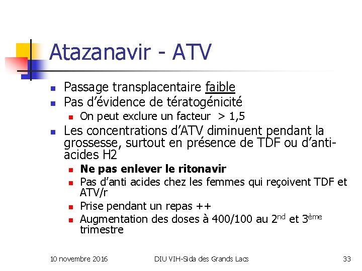 Atazanavir - ATV n n Passage transplacentaire faible Pas d'évidence de tératogénicité n n