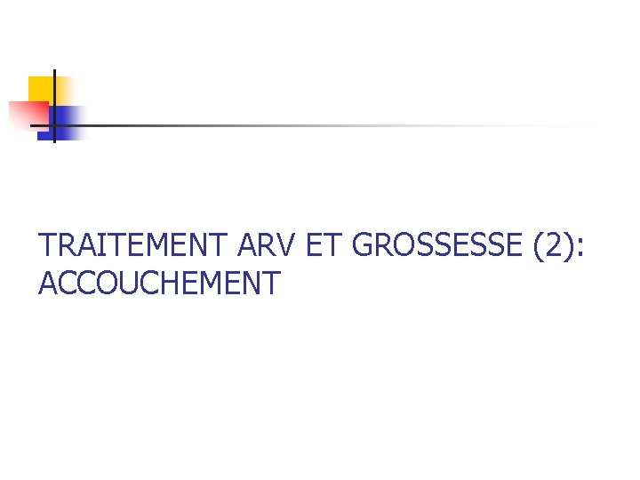 TRAITEMENT ARV ET GROSSESSE (2): ACCOUCHEMENT