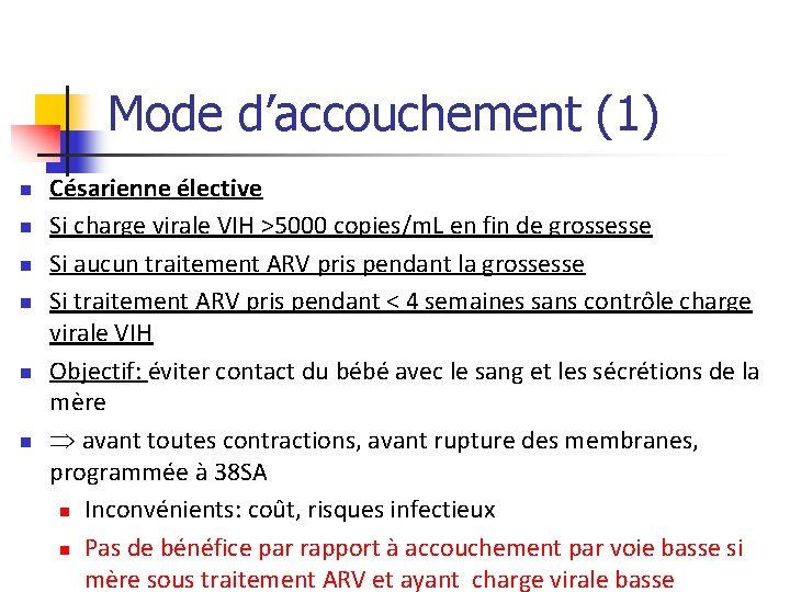 Mode d'accouchement (1) n n n Césarienne élective Si charge virale VIH >5000 copies/m.
