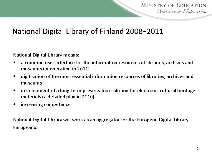 National Digital Library of Finland 2008− 2011 National Digital Library means: • a common