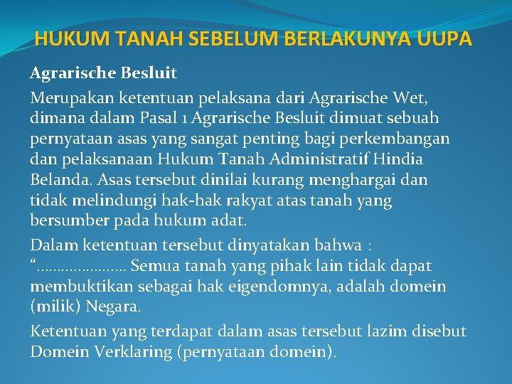 HUKUM TANAH SEBELUM BERLAKUNYA UUPA Agrarische Besluit Merupakan ketentuan pelaksana dari Agrarische Wet, dimana