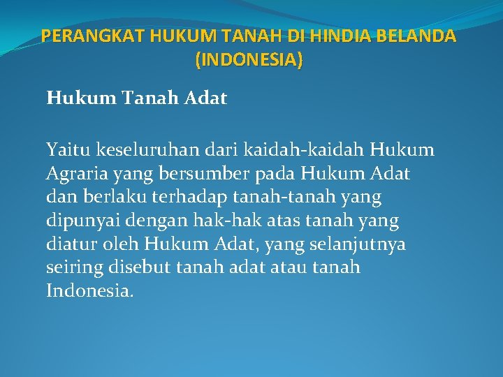 PERANGKAT HUKUM TANAH DI HINDIA BELANDA (INDONESIA) Hukum Tanah Adat Yaitu keseluruhan dari kaidah-kaidah