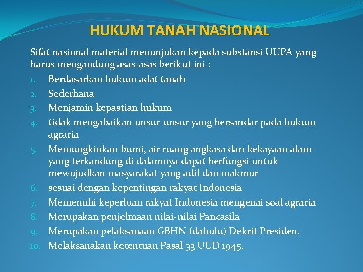 HUKUM TANAH NASIONAL Sifat nasional material menunjukan kepada substansi UUPA yang harus mengandung asas-asas