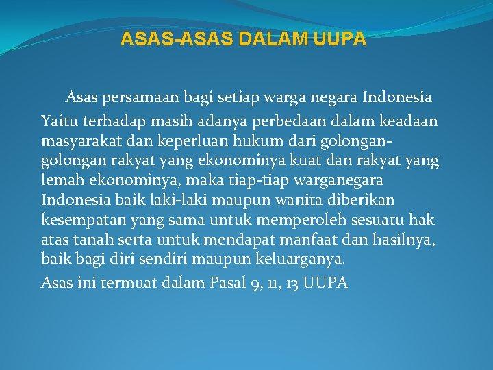 ASAS-ASAS DALAM UUPA Asas persamaan bagi setiap warga negara Indonesia Yaitu terhadap masih adanya