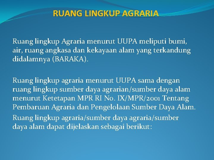 RUANG LINGKUP AGRARIA Ruang lingkup Agraria menurut UUPA meliputi bumi, air, ruang angkasa dan