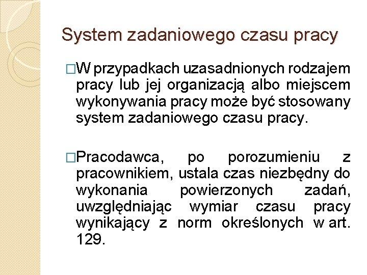 System zadaniowego czasu pracy �W przypadkach uzasadnionych rodzajem pracy lub jej organizacją albo miejscem