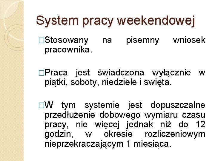 System pracy weekendowej �Stosowany pracownika. na pisemny wniosek �Praca jest świadczona wyłącznie w piątki,