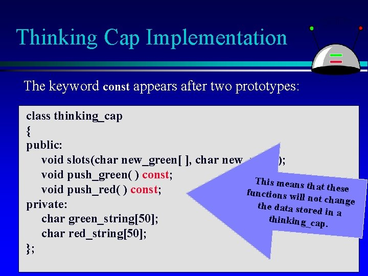 Thinking Cap Implementation The keyword const appears after two prototypes: class thinking_cap { public: