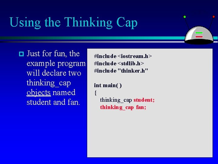 Using the Thinking Cap Just for fun, the example program will declare two thinking_cap