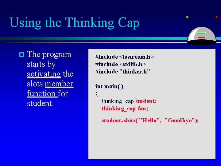 Using the Thinking Cap The program starts by activating the slots member function for