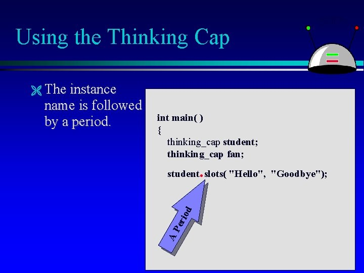 Using the Thinking Cap The instance int main( ) { thinking_cap student; thinking_cap fan;
