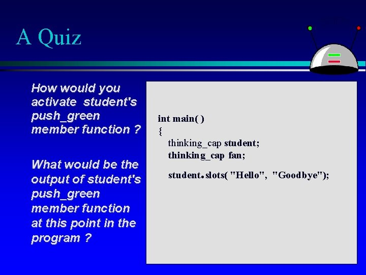 A Quiz How would you activate student's push_green member function ? What would be