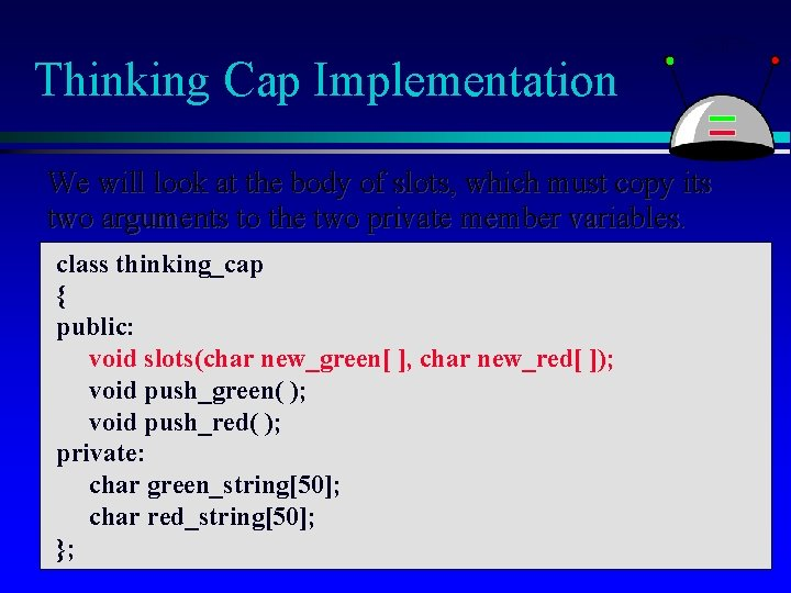 Thinking Cap Implementation We will look at the body of slots, which must copy