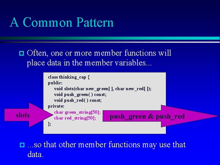 A Common Pattern Often, one or more member functions will place data in the