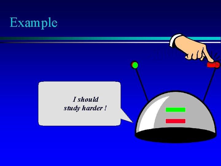Example I should study harder !