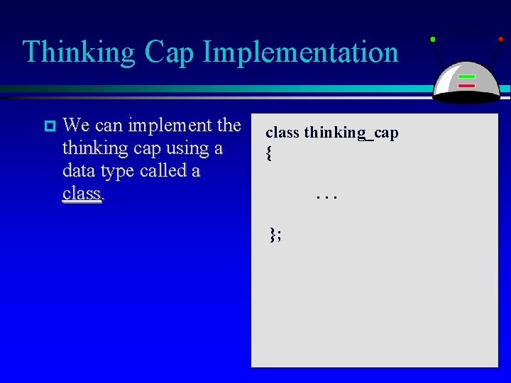 Thinking Cap Implementation We can implement the class thinking_cap thinking cap using a {