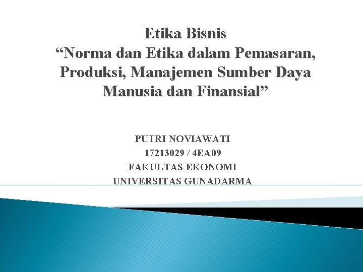 """Etika Bisnis """"Norma dan Etika dalam Pemasaran, Produksi, Manajemen Sumber Daya Manusia dan Finansial"""""""
