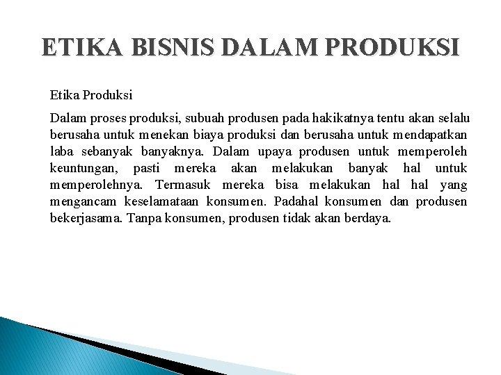 ETIKA BISNIS DALAM PRODUKSI Etika Produksi Dalam proses produksi, subuah produsen pada hakikatnya tentu