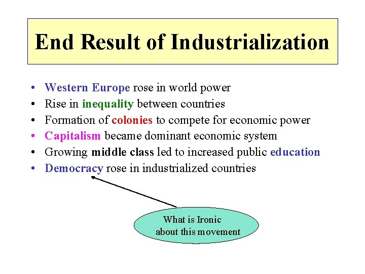 End Result of Industrialization • • • Western Europe rose in world power Rise