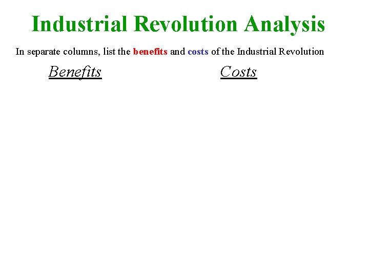 Industrial Revolution Analysis In separate columns, list the benefits and costs of the Industrial