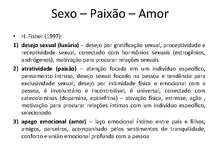 Sexo – Paixão – Amor • H. Fisher (1997): 1) desejo sexual (luxúria) –