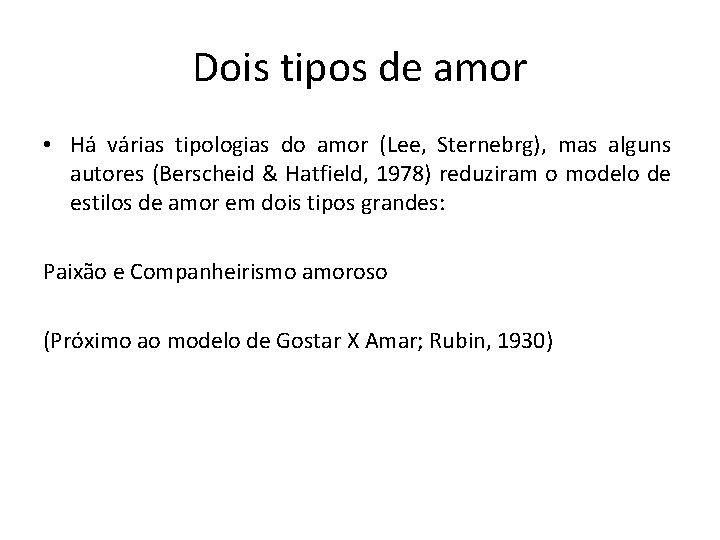 Dois tipos de amor • Há várias tipologias do amor (Lee, Sternebrg), mas alguns