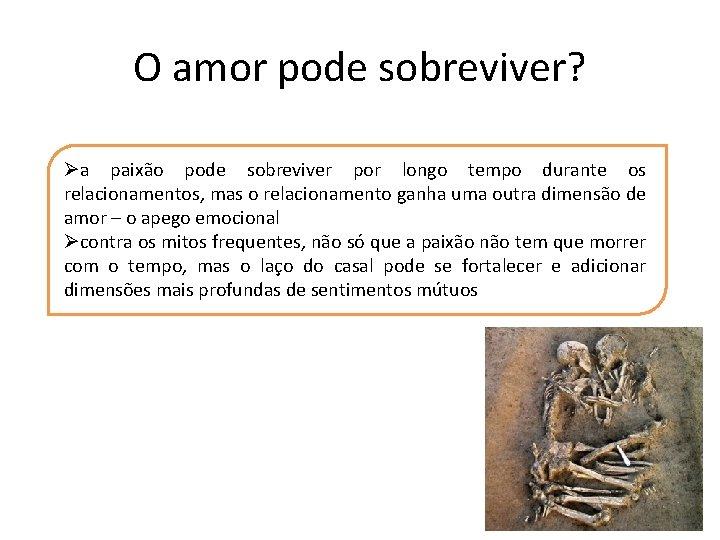 O amor pode sobreviver? Øa paixão pode sobreviver por longo tempo durante os relacionamentos,