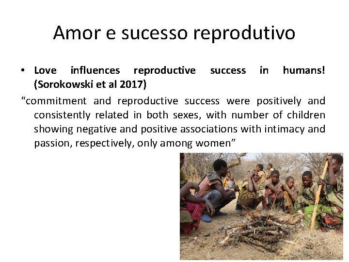 Amor e sucesso reprodutivo • Love influences reproductive success in humans! (Sorokowski et al