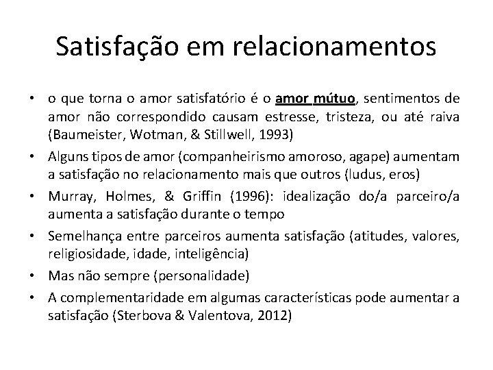 Satisfação em relacionamentos • o que torna o amor satisfatório é o amor mútuo,