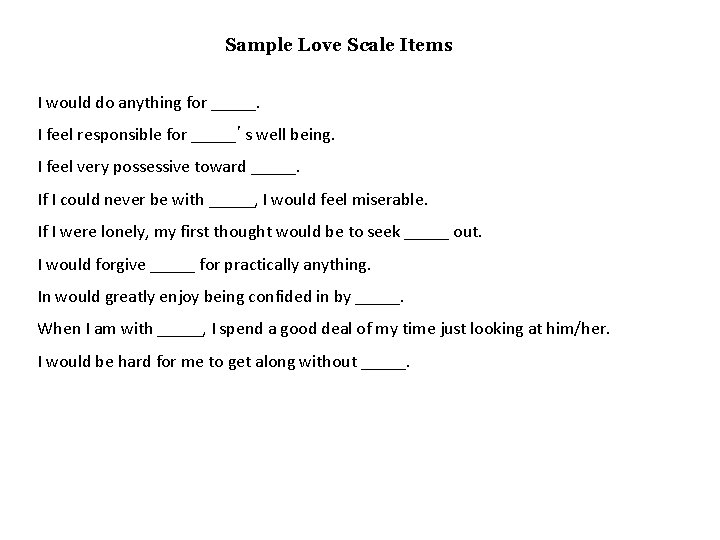 Sample Love Scale Items I would do anything for _____. I feel responsible for