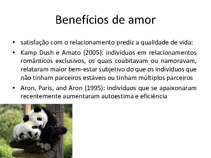 Benefícios de amor • satisfação com o relacionamento prediz a qualidade de vida: •