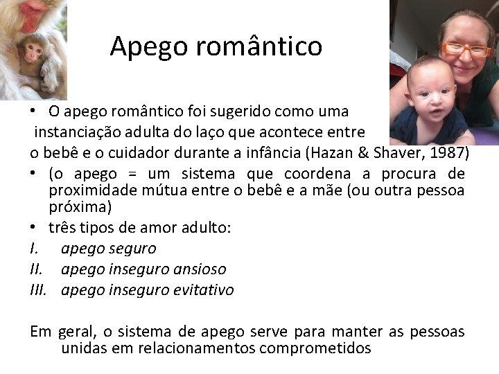 Apego romântico • O apego romântico foi sugerido como uma instanciação adulta do laço