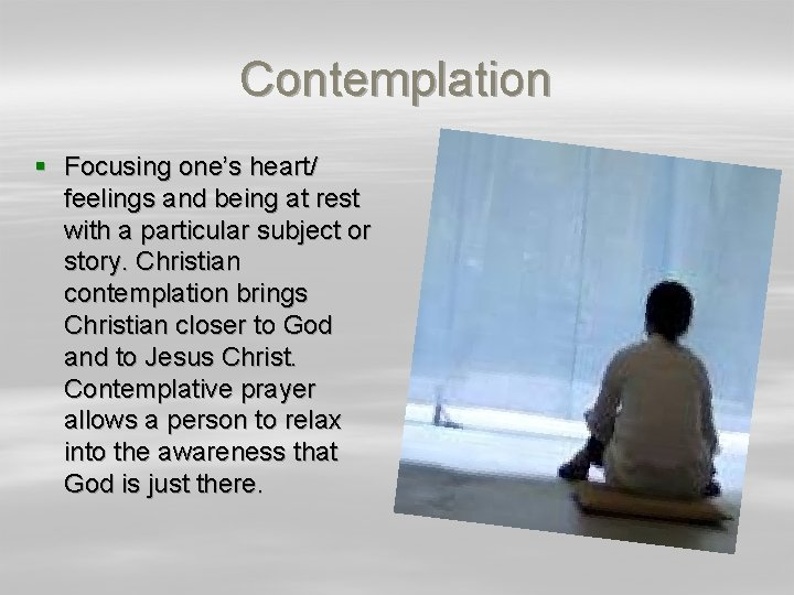 Contemplation § Focusing one's heart/ feelings and being at rest with a particular subject